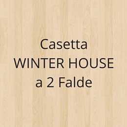 Casetta WINTER HOUSE a 2 Falde